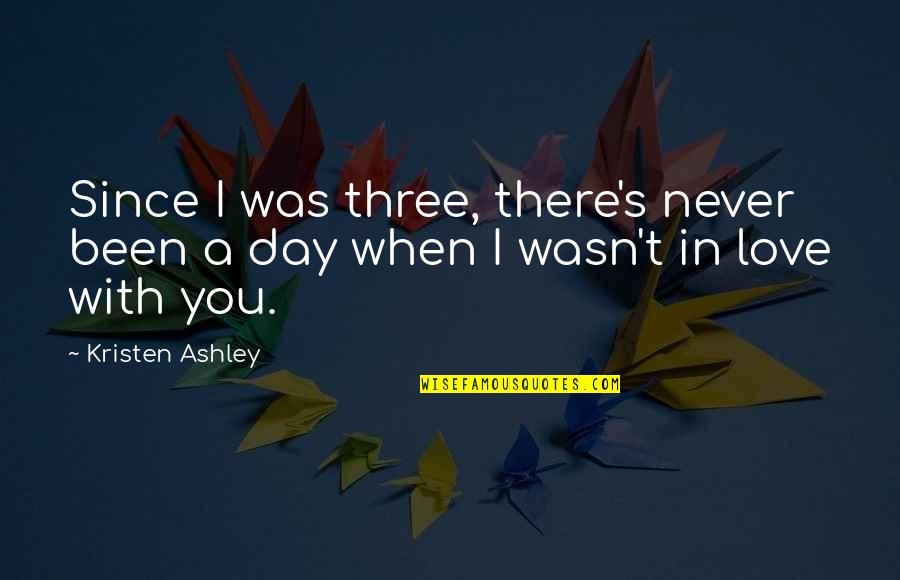 Never Was Love Quotes By Kristen Ashley: Since I was three, there's never been a