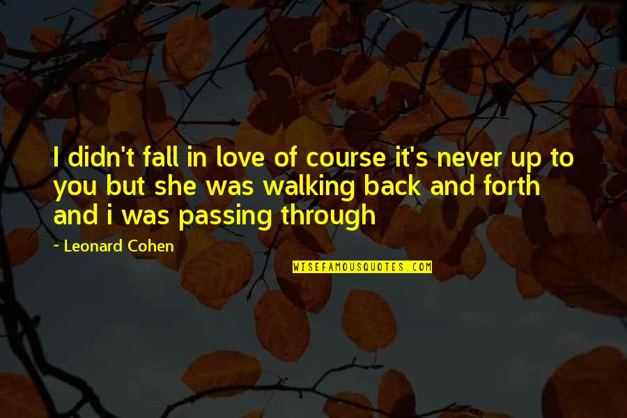 Never Was Love Quotes By Leonard Cohen: I didn't fall in love of course it's