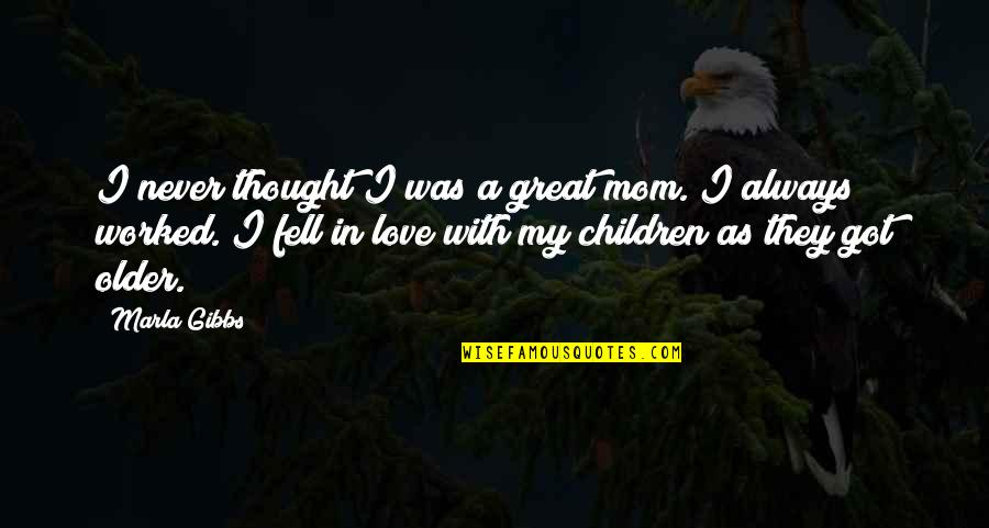 Never Was Love Quotes By Marla Gibbs: I never thought I was a great mom.