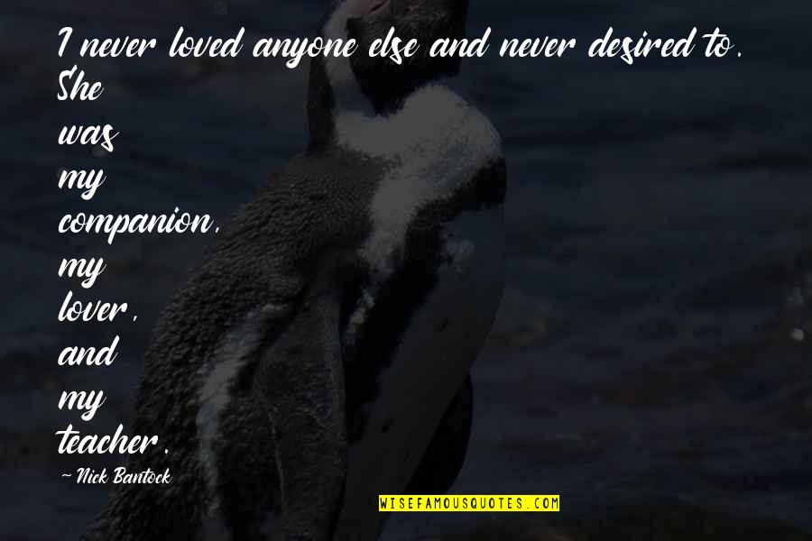 Never Was Love Quotes By Nick Bantock: I never loved anyone else and never desired