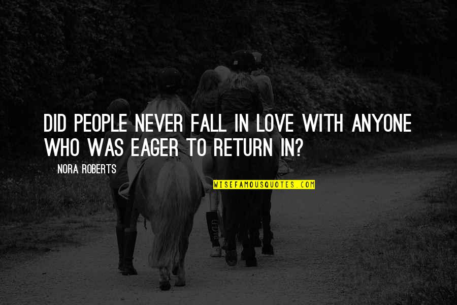 Never Was Love Quotes By Nora Roberts: Did people never fall in love with anyone