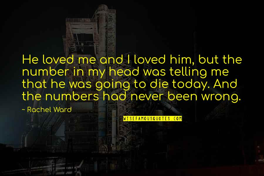 Never Was Love Quotes By Rachel Ward: He loved me and I loved him, but