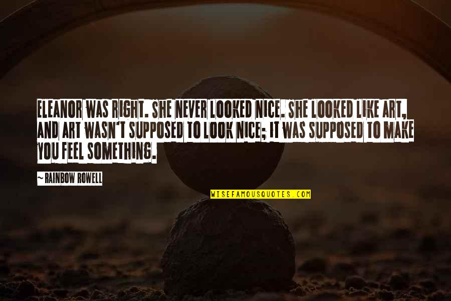 Never Was Love Quotes By Rainbow Rowell: Eleanor was right. She never looked nice. She