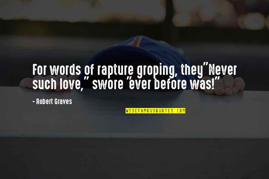 "Never Was Love Quotes By Robert Graves: For words of rapture groping, they""Never such love,"""