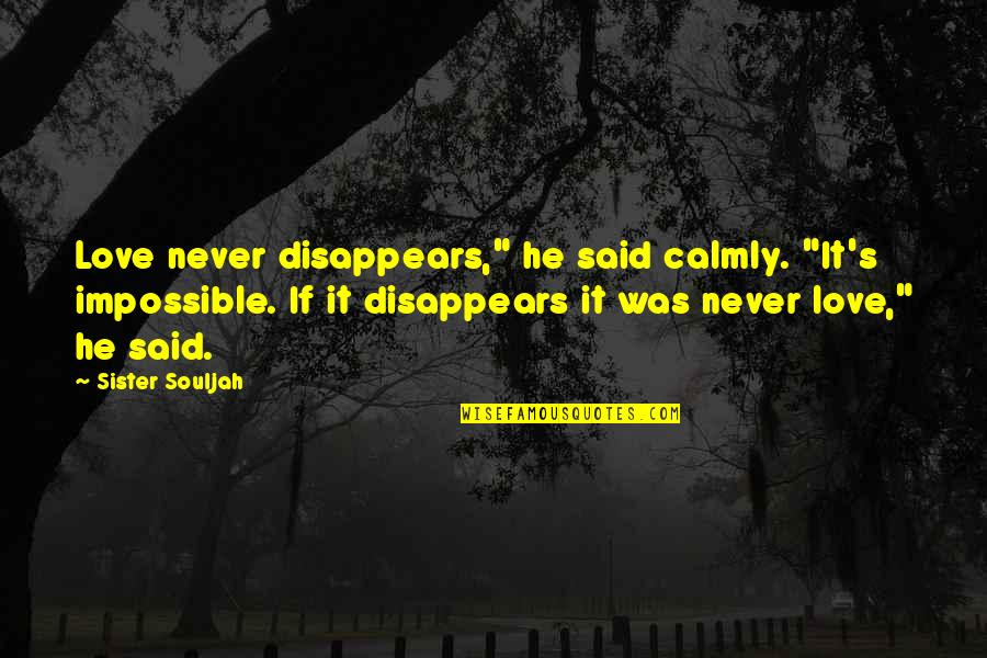 "Never Was Love Quotes By Sister Souljah: Love never disappears,"" he said calmly. ""It's impossible."