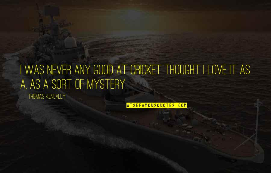 Never Was Love Quotes By Thomas Keneally: I was never any good at cricket thought