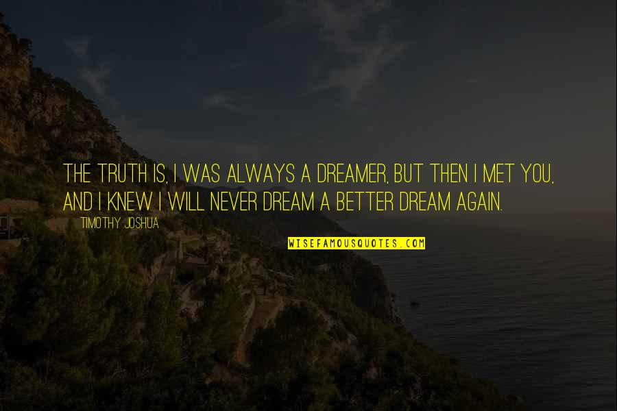 Never Was Love Quotes By Timothy Joshua: The truth is, I was always a dreamer,