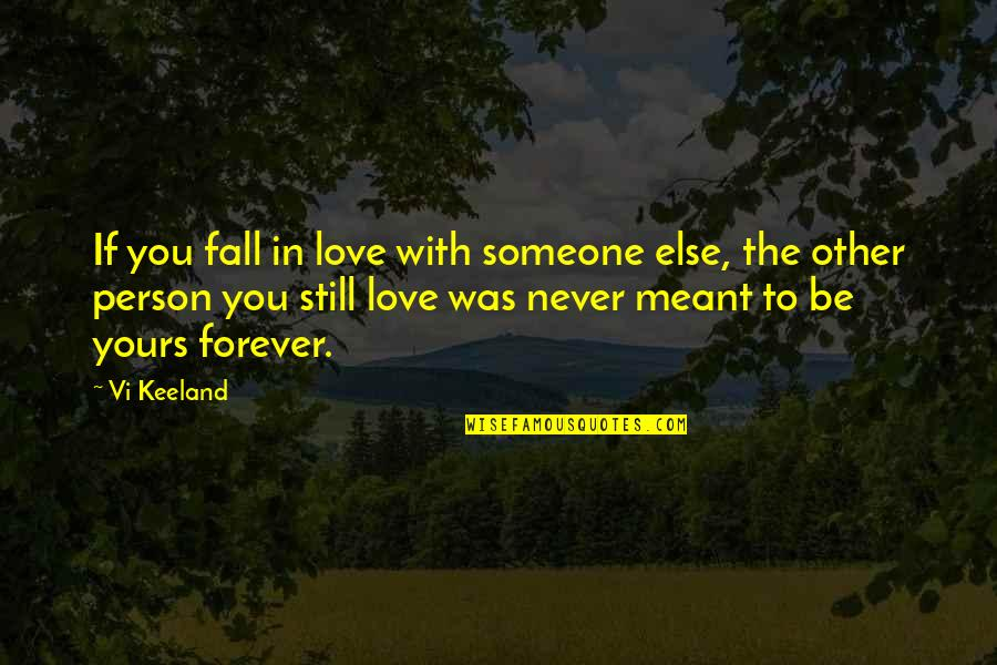 Never Was Love Quotes By Vi Keeland: If you fall in love with someone else,