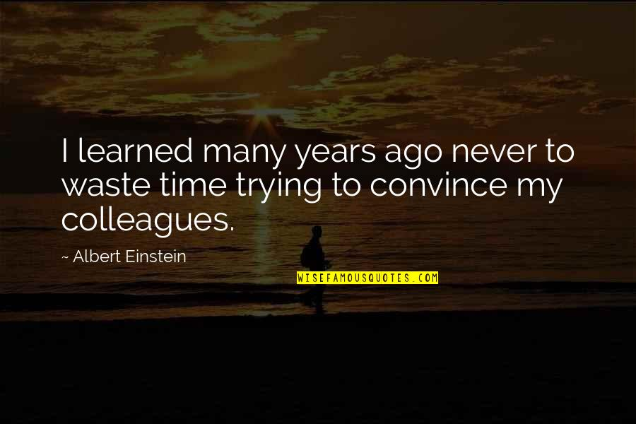 Never Waste My Time Quotes By Albert Einstein: I learned many years ago never to waste