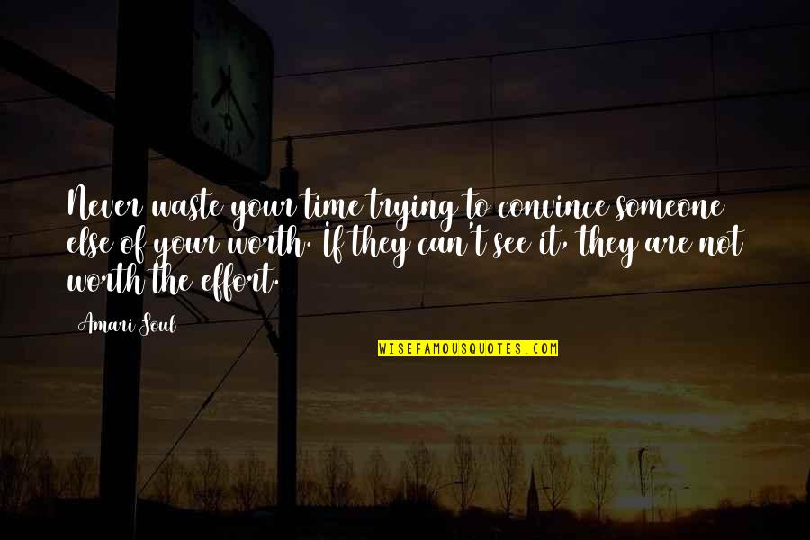 Never Waste My Time Quotes By Amari Soul: Never waste your time trying to convince someone