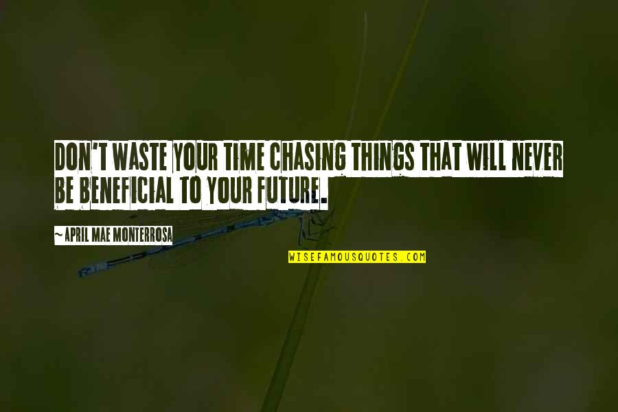 Never Waste My Time Quotes By April Mae Monterrosa: Don't waste your time chasing things that will