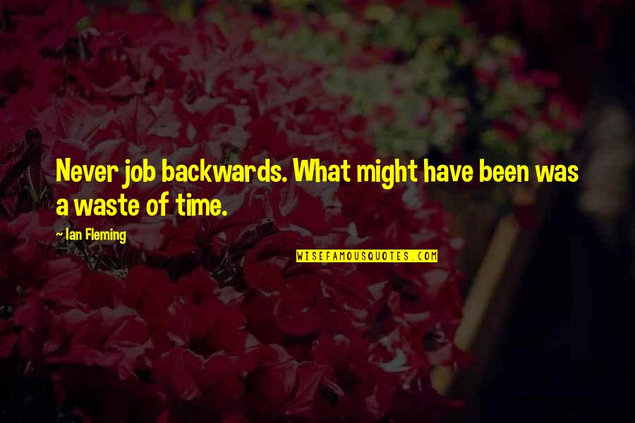 Never Waste My Time Quotes By Ian Fleming: Never job backwards. What might have been was