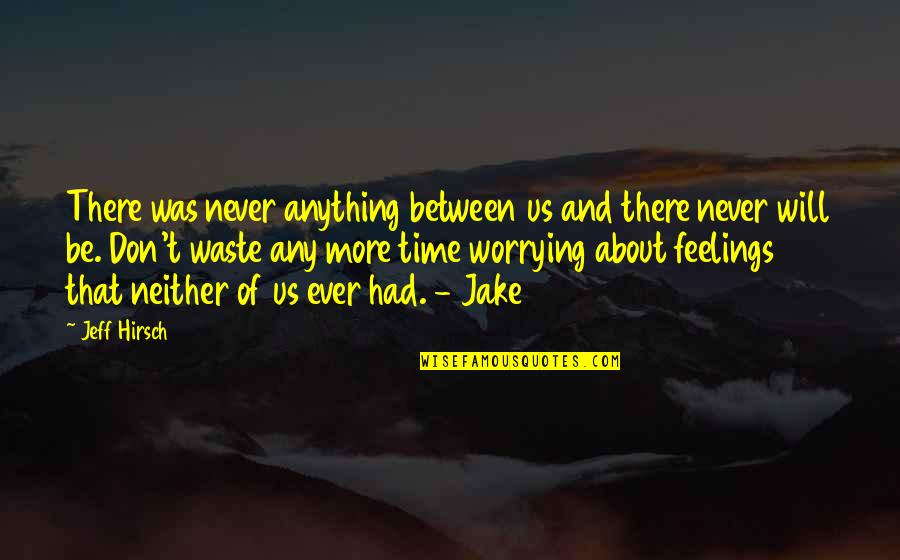 Never Waste My Time Quotes By Jeff Hirsch: There was never anything between us and there
