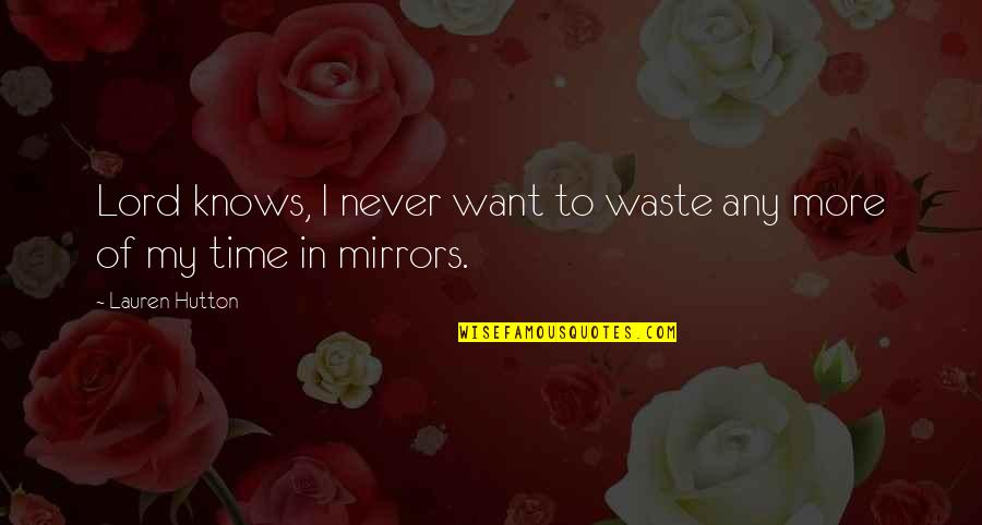 Never Waste My Time Quotes By Lauren Hutton: Lord knows, I never want to waste any