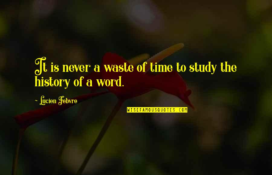 Never Waste My Time Quotes By Lucien Febvre: It is never a waste of time to