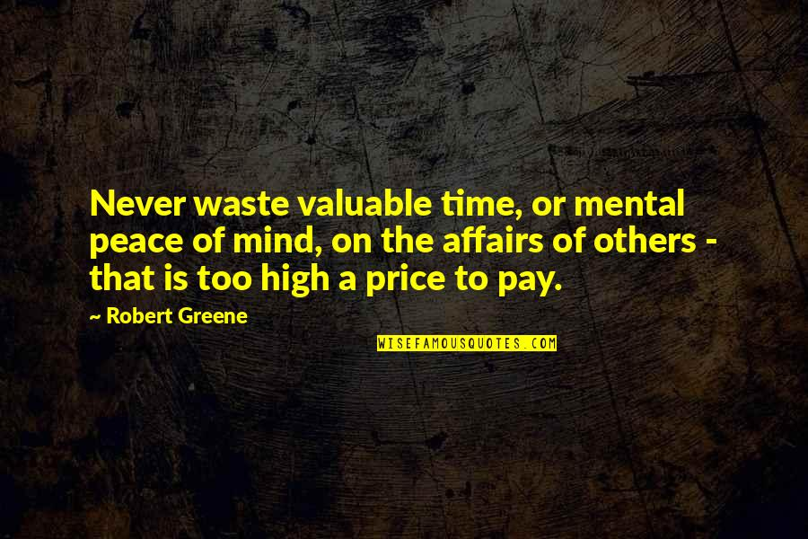 Never Waste My Time Quotes By Robert Greene: Never waste valuable time, or mental peace of
