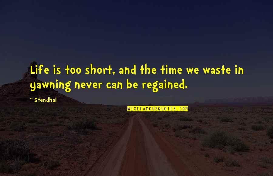 Never Waste My Time Quotes By Stendhal: Life is too short, and the time we