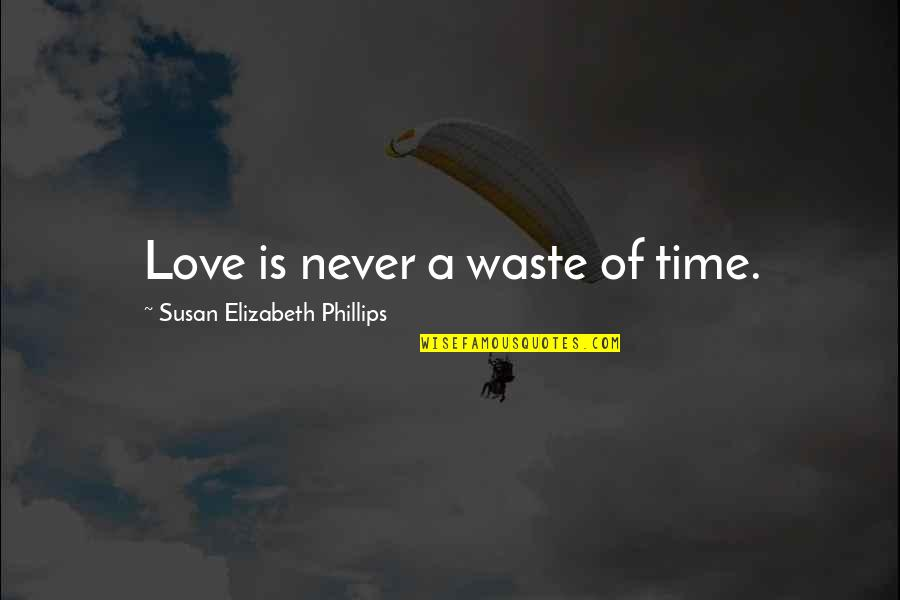 Never Waste My Time Quotes By Susan Elizabeth Phillips: Love is never a waste of time.