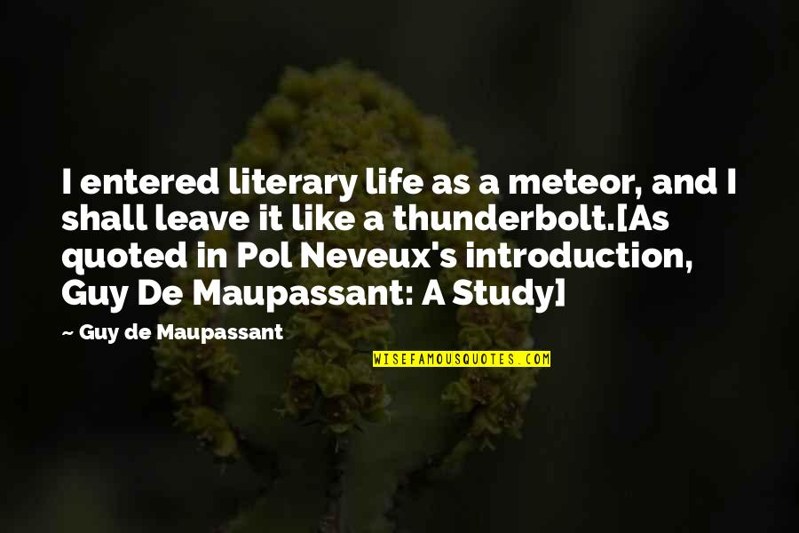 Neveux's Quotes By Guy De Maupassant: I entered literary life as a meteor, and