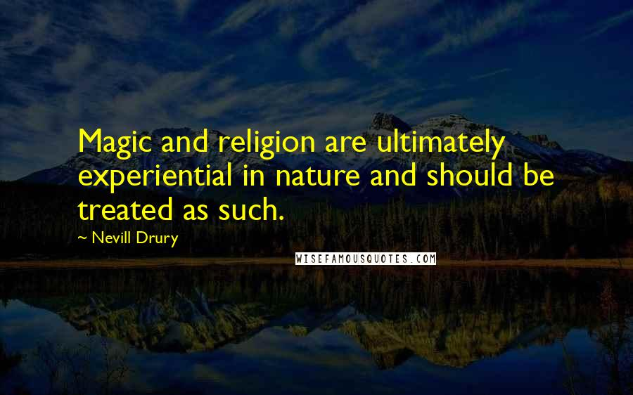 Nevill Drury quotes: Magic and religion are ultimately experiential in nature and should be treated as such.