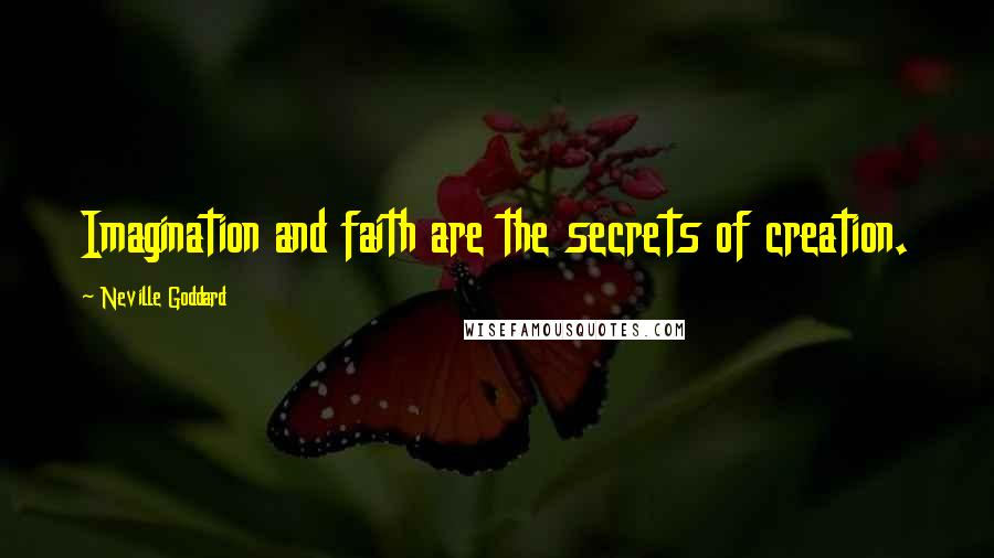 Neville Goddard quotes: Imagination and faith are the secrets of creation.