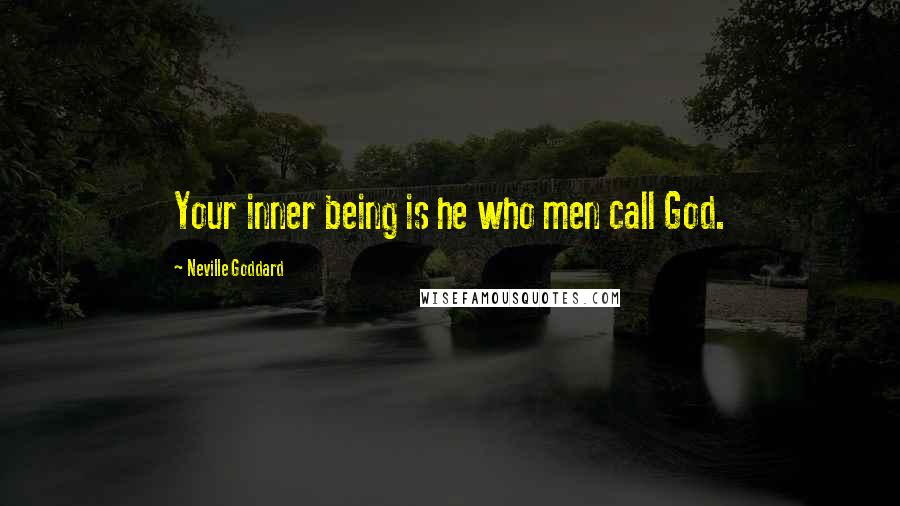 Neville Goddard quotes: Your inner being is he who men call God.