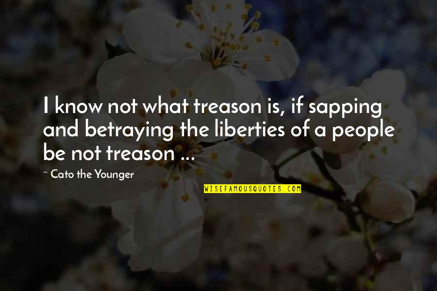 New Abode Quotes By Cato The Younger: I know not what treason is, if sapping