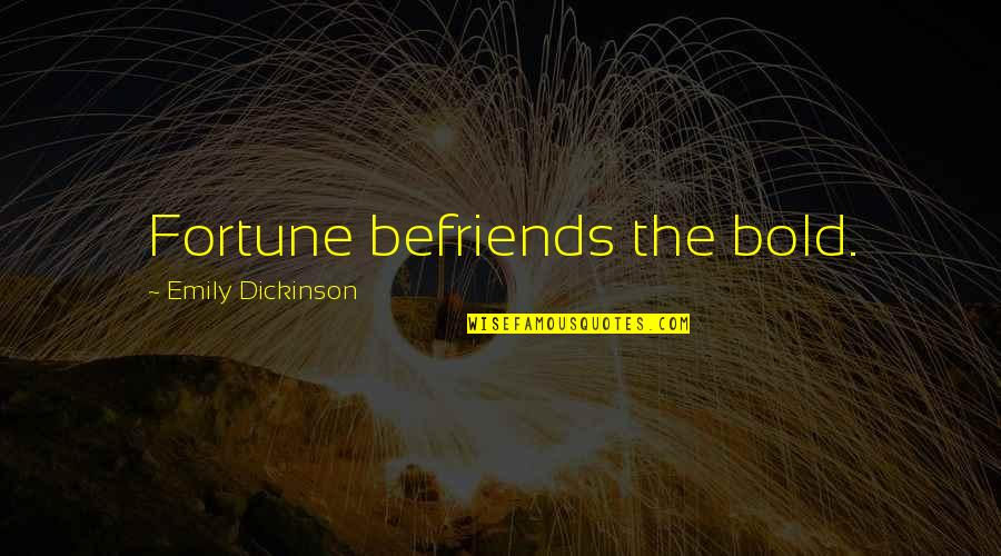 New Abode Quotes By Emily Dickinson: Fortune befriends the bold.