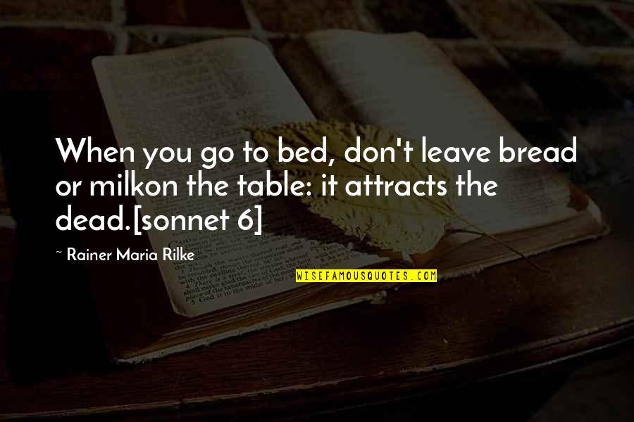 New Abode Quotes By Rainer Maria Rilke: When you go to bed, don't leave bread