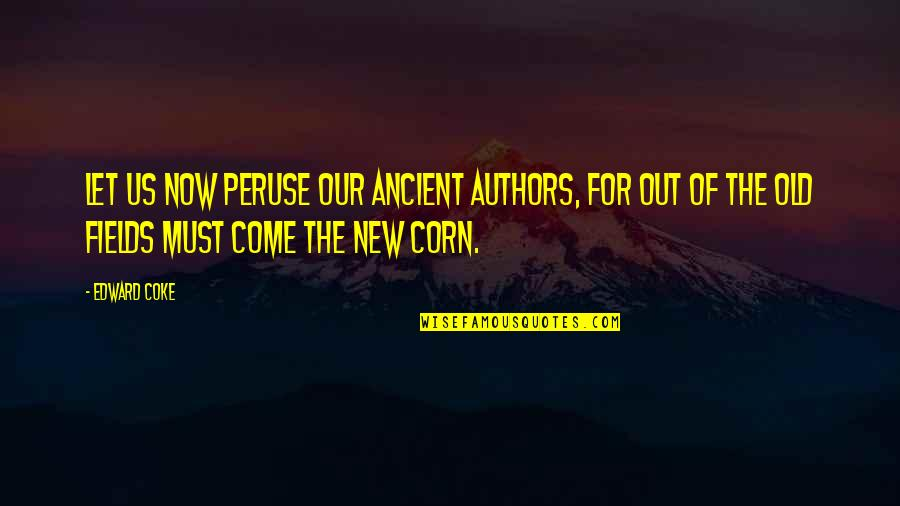 New Authors Quotes By Edward Coke: Let us now peruse our ancient authors, for