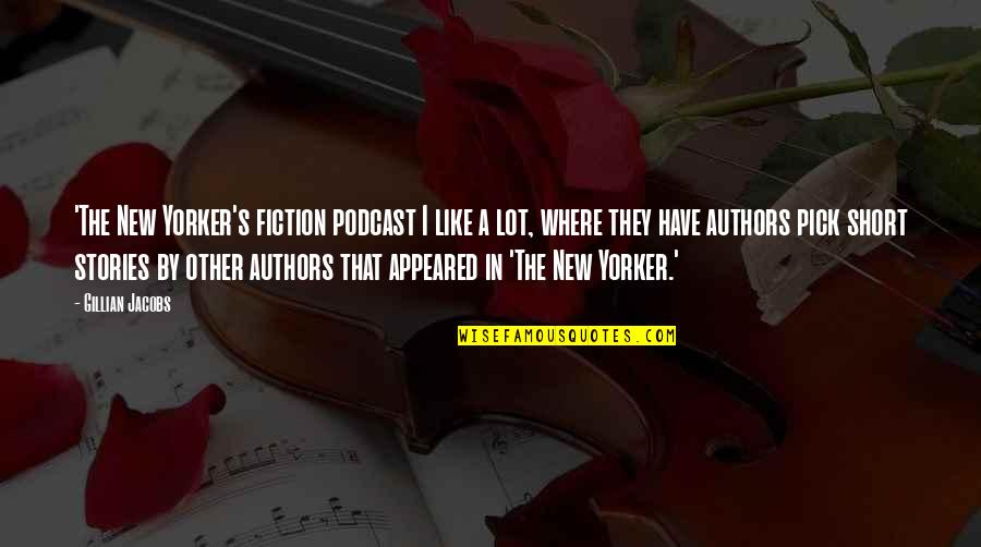 New Authors Quotes By Gillian Jacobs: 'The New Yorker's fiction podcast I like a