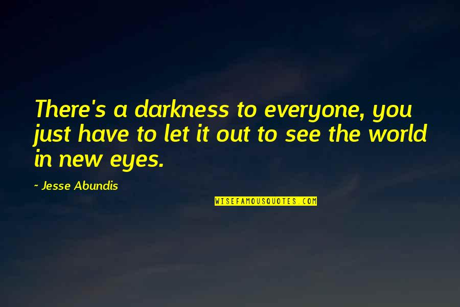 New Authors Quotes By Jesse Abundis: There's a darkness to everyone, you just have