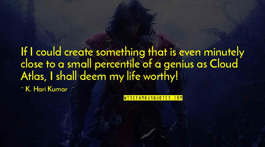 New Authors Quotes By K. Hari Kumar: If I could create something that is even