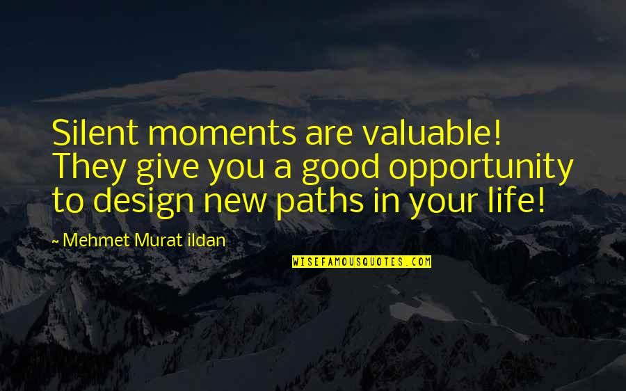 New Authors Quotes By Mehmet Murat Ildan: Silent moments are valuable! They give you a