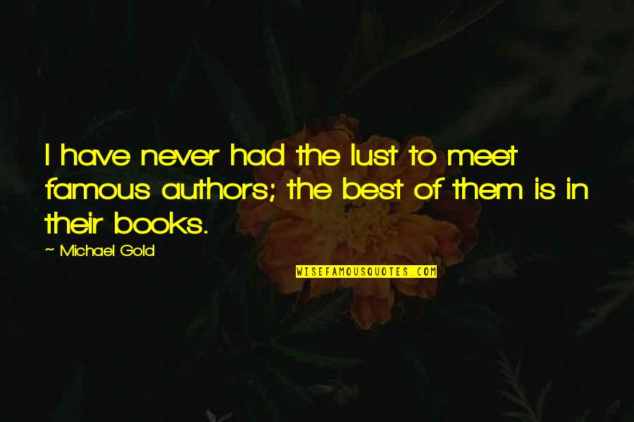 New Authors Quotes By Michael Gold: I have never had the lust to meet