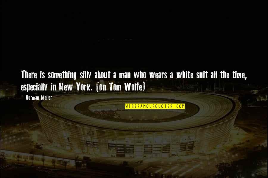 New Authors Quotes By Norman Mailer: There is something silly about a man who