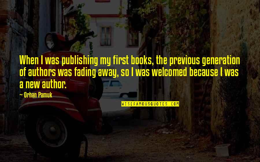 New Authors Quotes By Orhan Pamuk: When I was publishing my first books, the
