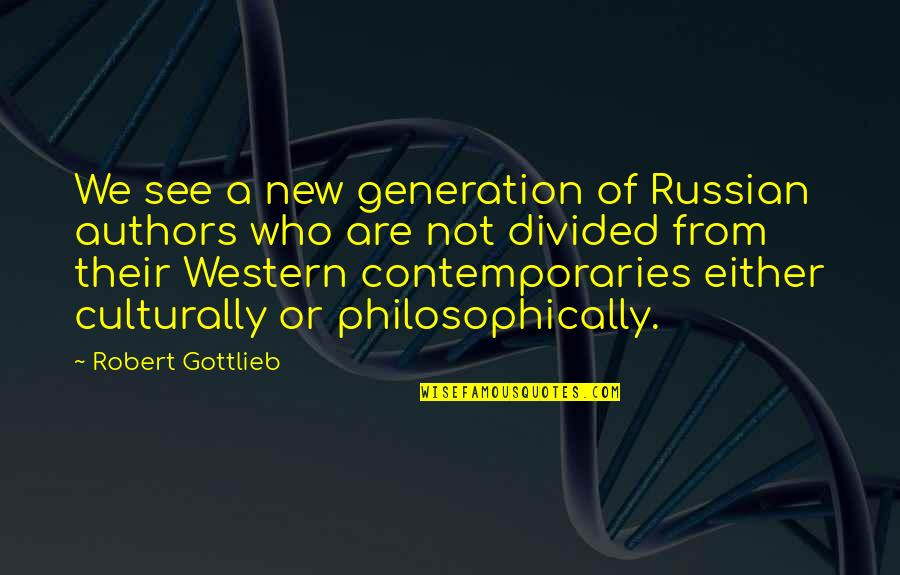 New Authors Quotes By Robert Gottlieb: We see a new generation of Russian authors