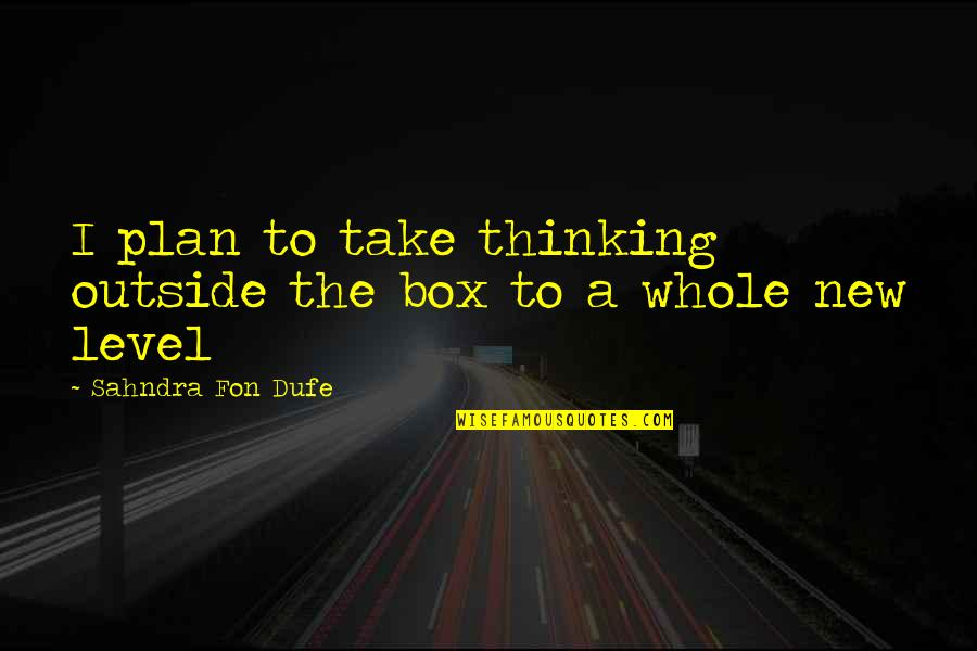 New Authors Quotes By Sahndra Fon Dufe: I plan to take thinking outside the box