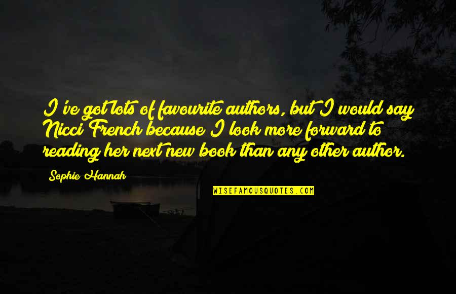New Authors Quotes By Sophie Hannah: I've got lots of favourite authors, but I
