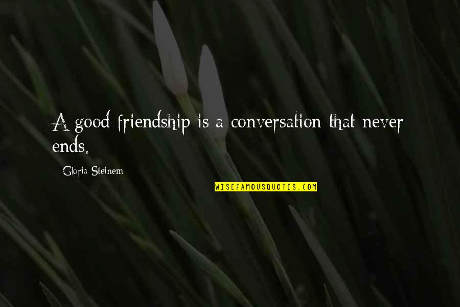 New Beginnings After Divorce Quotes By Gloria Steinem: A good friendship is a conversation that never