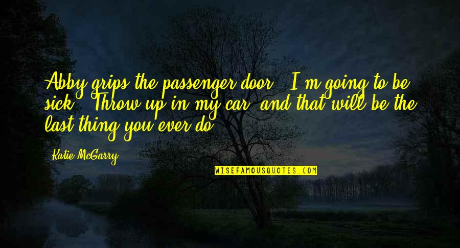 "New Beginnings After Divorce Quotes By Katie McGarry: Abby grips the passenger door. ""I'm going to"