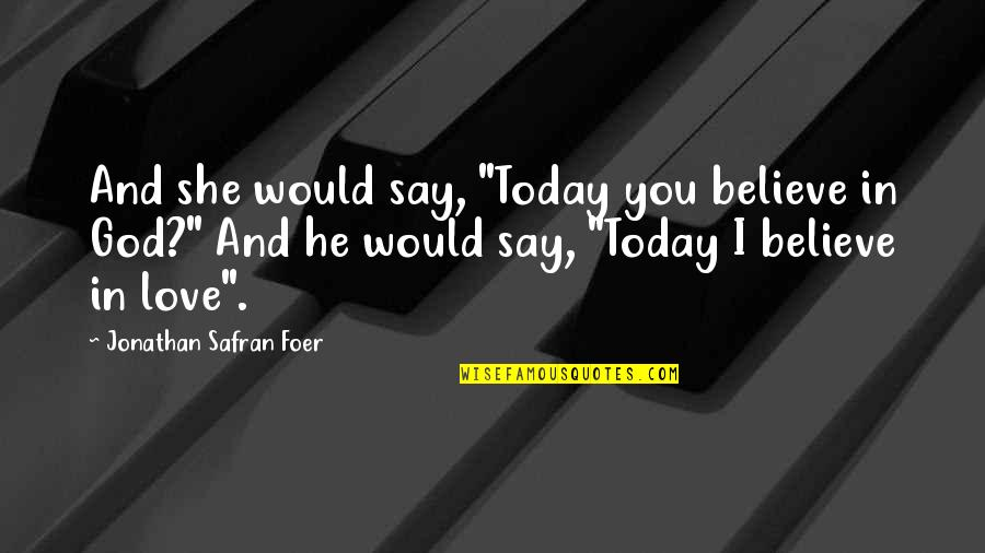 "New Beginnings At School Quotes By Jonathan Safran Foer: And she would say, ""Today you believe in"