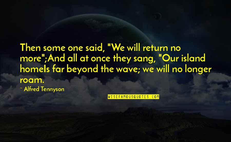 """New Boyfriend Quotes By Alfred Tennyson: Then some one said, """"We will return no"""