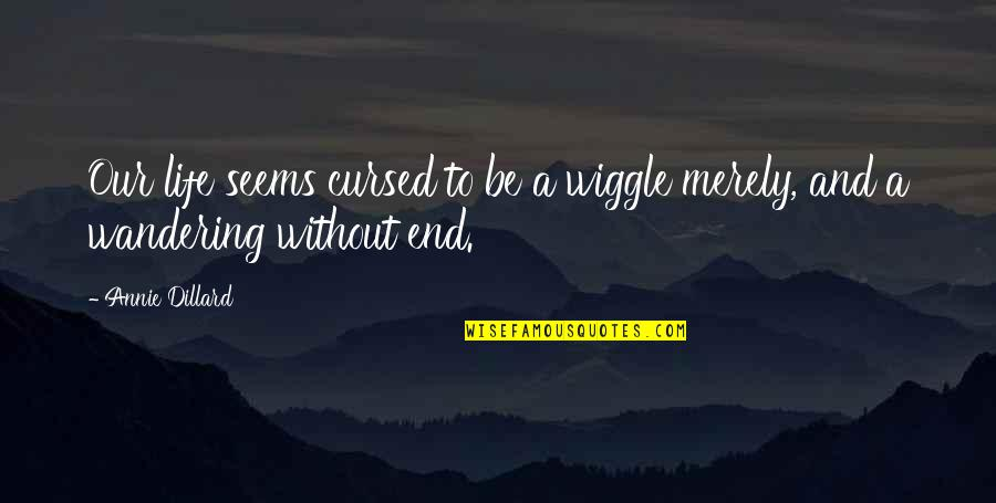 New Boyfriend Quotes By Annie Dillard: Our life seems cursed to be a wiggle