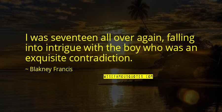 New Boyfriend Quotes By Blakney Francis: I was seventeen all over again, falling into