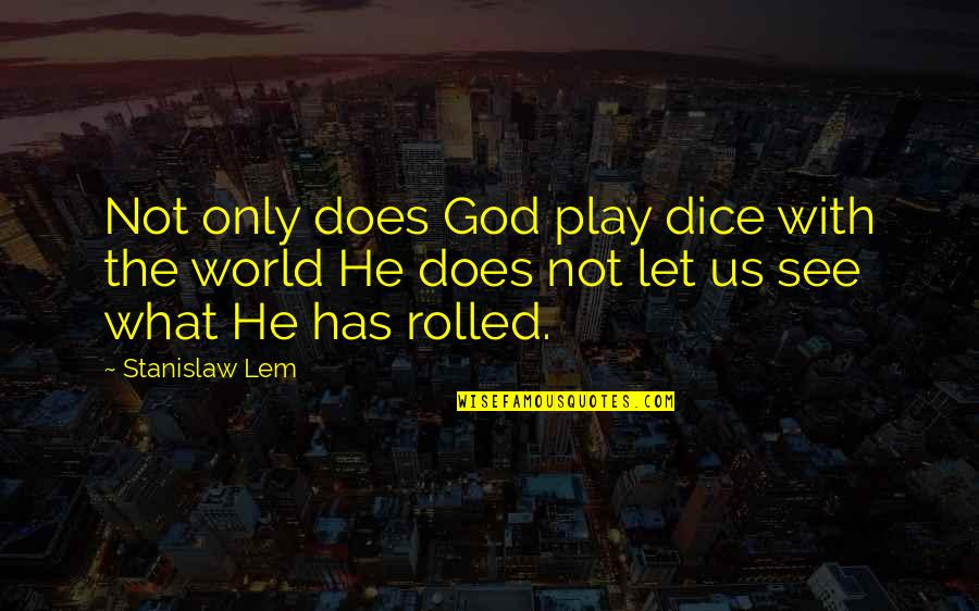 New Boyfriend Quotes By Stanislaw Lem: Not only does God play dice with the