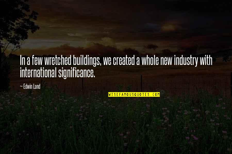 New Buildings Quotes By Edwin Land: In a few wretched buildings, we created a