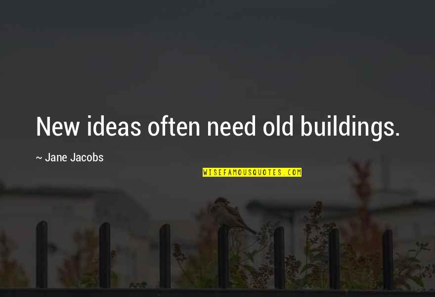New Buildings Quotes By Jane Jacobs: New ideas often need old buildings.