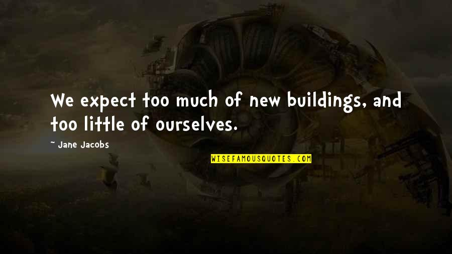 New Buildings Quotes By Jane Jacobs: We expect too much of new buildings, and